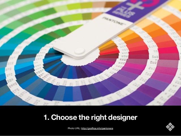 1. Choose the right designer Photo URL: http://graffica.info/pantonera