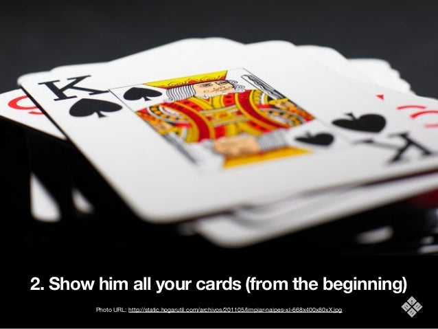 2. Show him all your cards (from the beginning) Photo URL: http://static.hogarutil.com/archivos/201105/limpiar-naipes-xl-6...