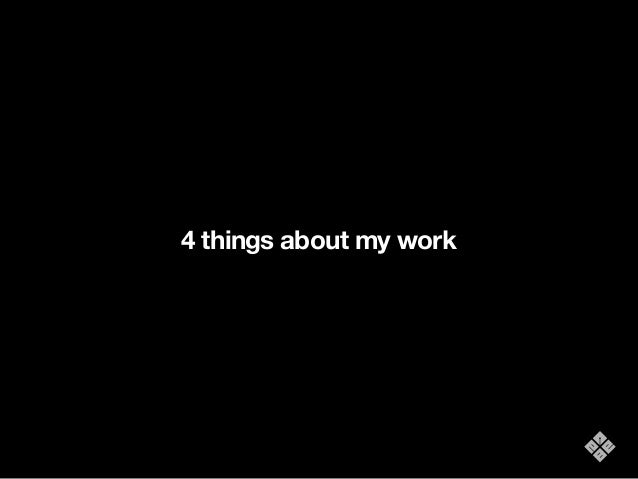 4 things about my work