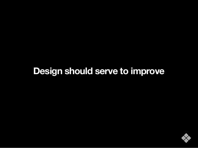 Design should serve to improve Thanks! @anxolopez escribe@anxolopez.eu www.anxolopez.eu  @Designit_ES anxo.lopez@designit....