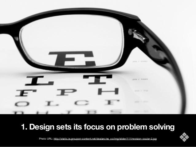 1. Design sets its focus on problem solving Photo URL: http://static.ie.groupon-content.net/dealarc/es_co/img/slider/111/r...