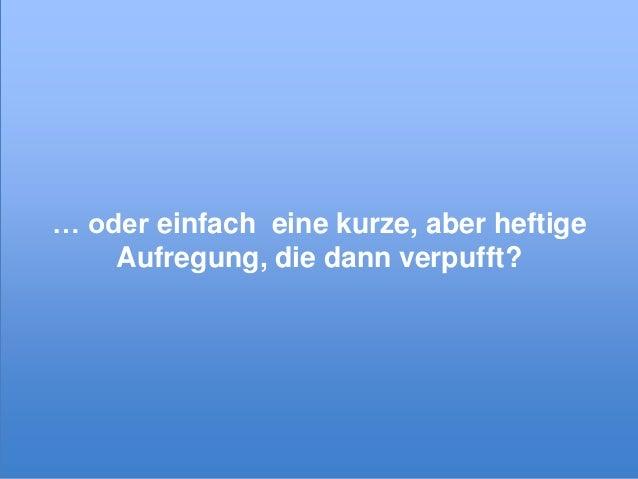 … oder einfach eine kurze, aber heftige Aufregung, die dann verpufft?  © xeit GmbH