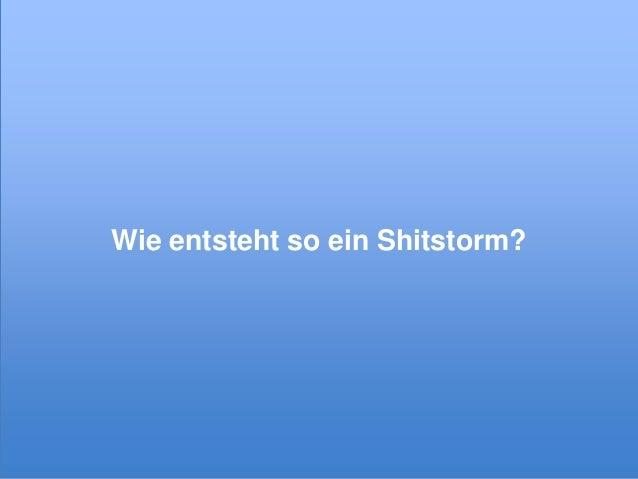 Wie entsteht so ein Shitstorm?  © xeit GmbH