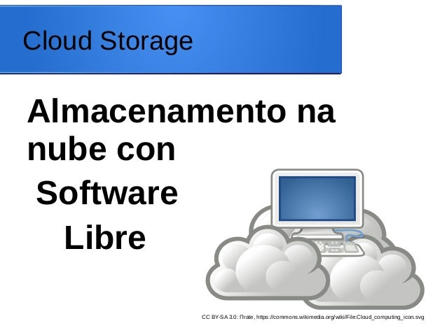 Cloud Storage  Almacenamento na nube con Software Libre CC BY-SA 3.0: Πrate, https://commons.wikimedia.org/wiki/File:Cloud...