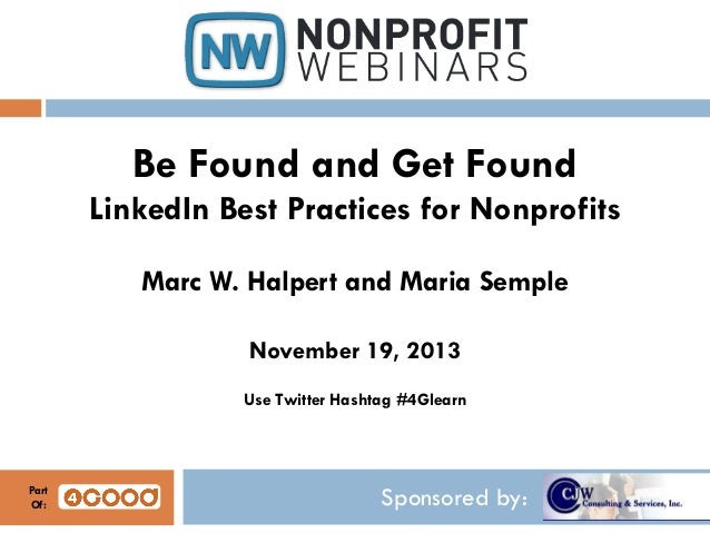 Be Found and Get Found LinkedIn Best Practices for Nonprofits Marc W. Halpert and Maria Semple November 19, 2013 Use Twitt...