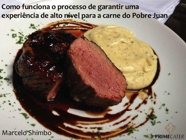 Como  funciona  o  processo  de  garantir  uma   experiência  de  alto  nível  para  a  carne  ...