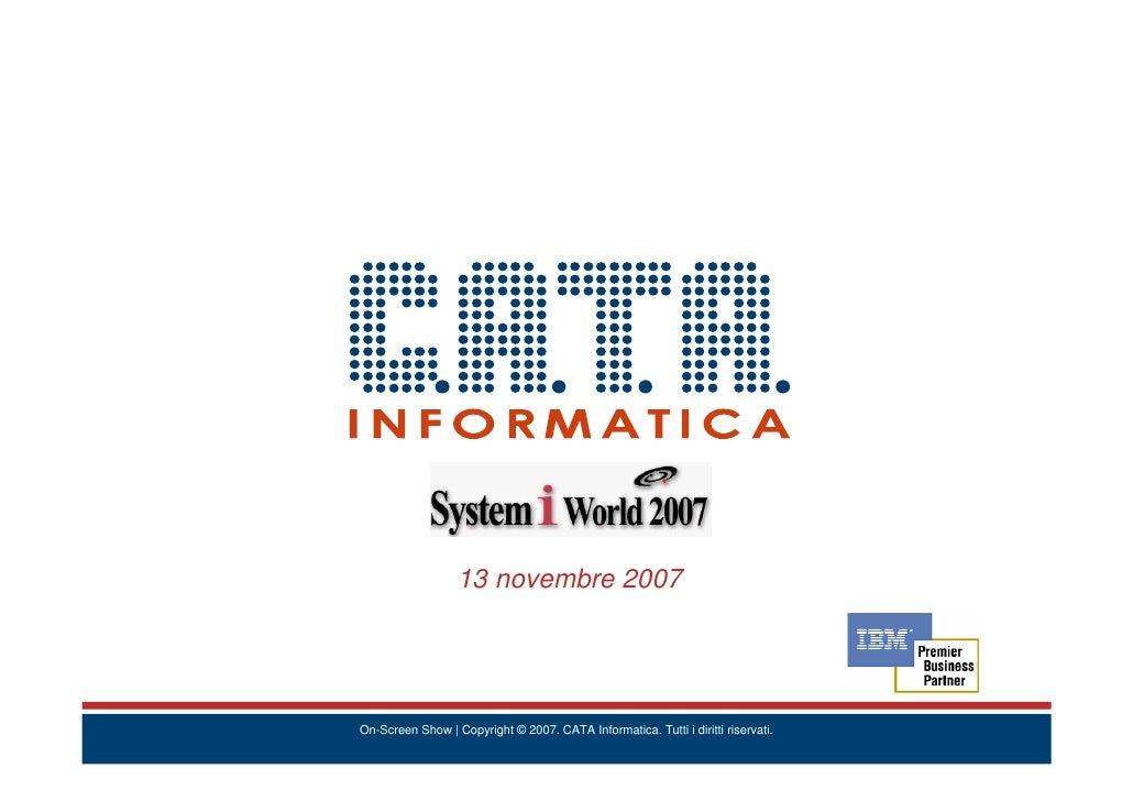 13 novembre 2007     On-Screen Show | Copyright © 2007. CATA Informatica. Tutti i diritti riservati.