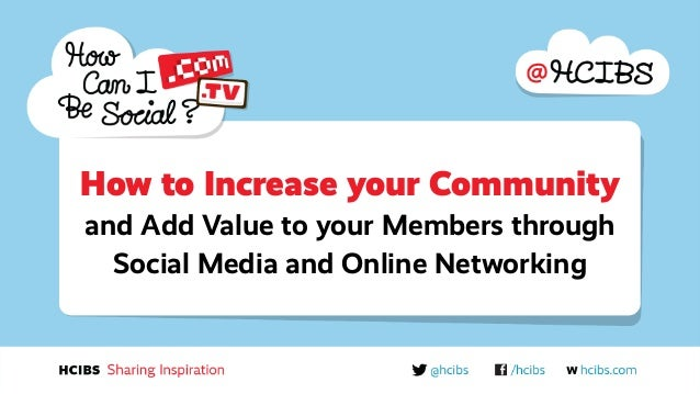 How to Increase your Community and Add Value to your Members through Social Media and Online Networking