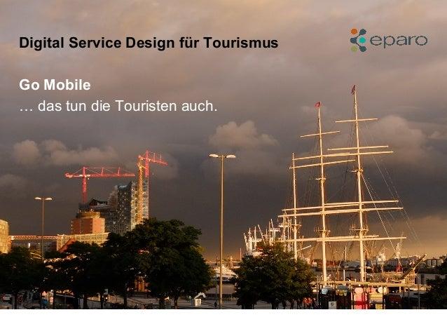 Digital Service Design für Tourismus Go Mobile … das tun die Touristen auch.