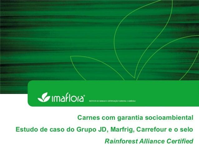 Carnes com garantia socioambiental Estudo de caso do Grupo JD, Marfrig, Carrefour e o selo Rainforest Alliance Certified