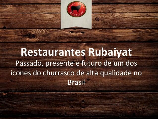 Restaurantes  Rubaiyat    Passado,  presente  e  futuro  de  um  dos   ícones  do  churrasco  de ...