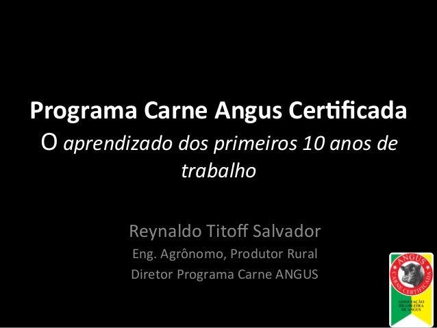 Programa  Carne  Angus  Cer.ficada      O  aprendizado  dos  primeiros  10  anos  de   trabalho   ...