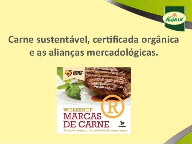 Carne  sustentável,  cer/ficada  orgânica   e  as  alianças  mercadológicas.