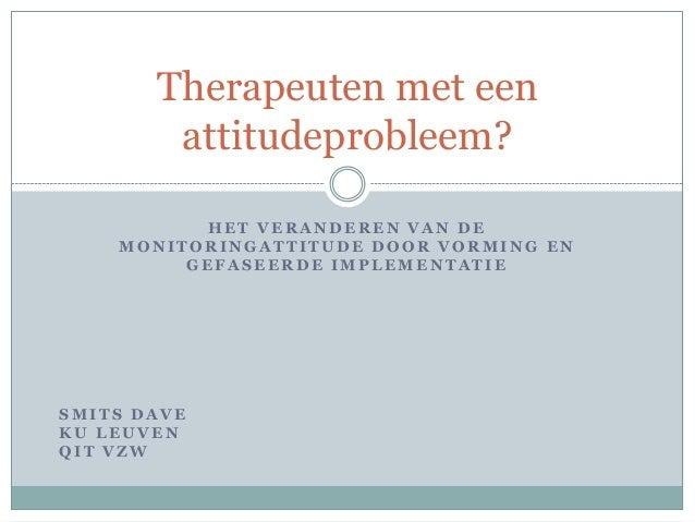 Therapeuten met een attitudeprobleem? HET VERANDEREN VAN DE MONITORINGATTITUDE DOOR VORMING EN GEFASEERDE IMPLEMENTATIE  S...