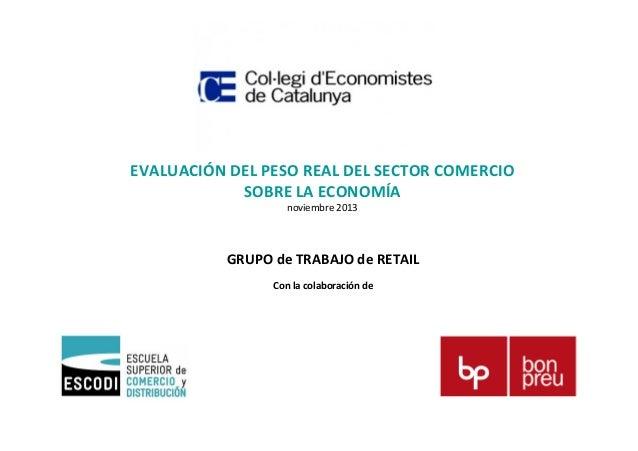 EVALUACIÓN DEL PESO REAL DEL SECTOR COMERCIO SOBRE LA ECONOMÍA noviembre 2013  GRUPO de TRABAJO de RETAIL Con la colaborac...