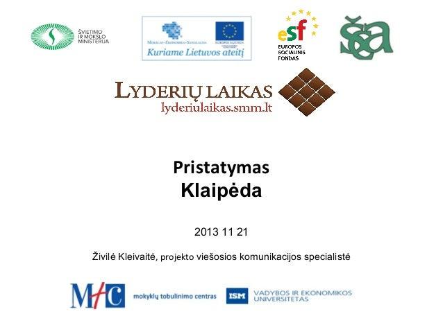 Pristatymas Klaipėda 2013 11 21 Živilė Kleivaitė, projekto viešosios komunikacijos specialistė
