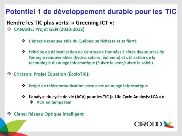 Potentiel 1 de développement durable pour les TIC Rendre les TIC plus verts: « Greening ICT »:  CANARIE: Projet GSN (2010...