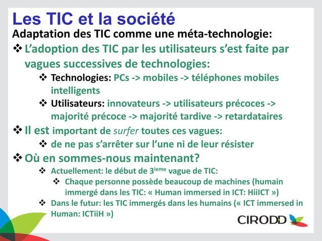 Les TIC et la société Adaptation des TIC comme une méta-technologie:  L'adoption des TIC par les utilisateurs s'est faite...