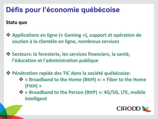Défis pour l'économie québécoise Statu quo   Applications en ligne (« Gaming »), support et opération de soutien à la cli...