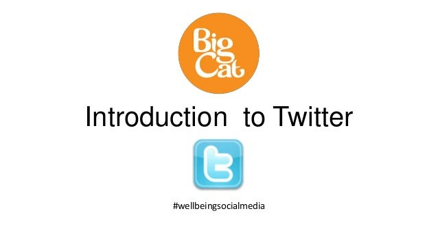 Introduction to Twitter  #wellbeingsocialmedia