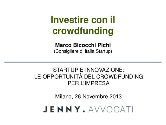 Investire con il crowdfunding Marco Bicocchi Pichi (Consigliere di Italia Startup)  STARTUP E INNOVAZIONE: LE OPPORTUNITÀ ...