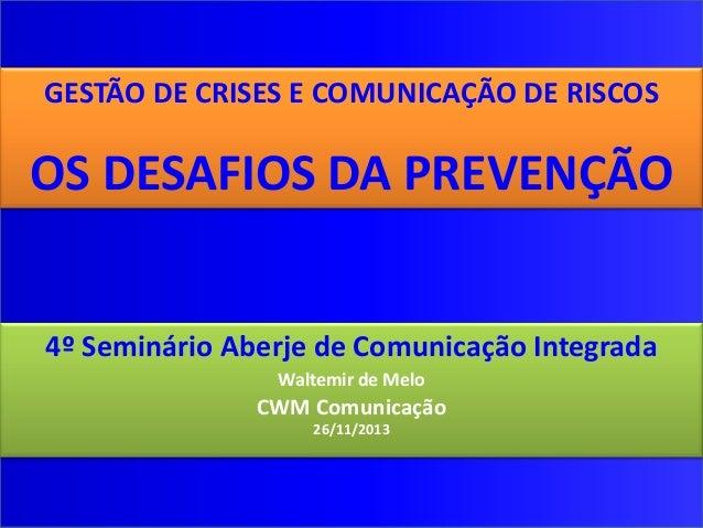 CWM Comunicação  Gestão de Crises e Comunicação de Riscos  Os Desafios da Prevenção  GESTÃO DE CRISES E COMUNICAÇÃO DE RIS...