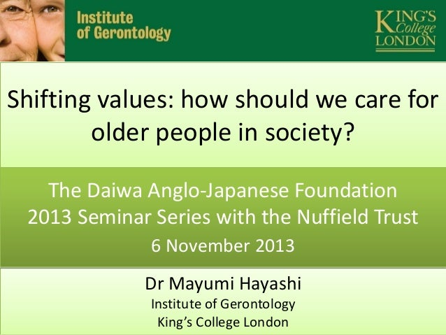 Shifting values: how should we care for older people in society? The Daiwa Anglo-Japanese Foundation 2013 Seminar Series w...