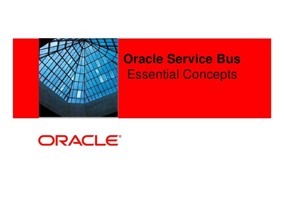 Oracle Service Bus<Insert Picture Here>   Essential Concepts