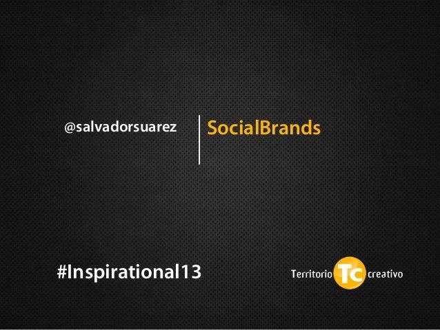 @salvadorsuarez  #Inspirational13  SocialBrands