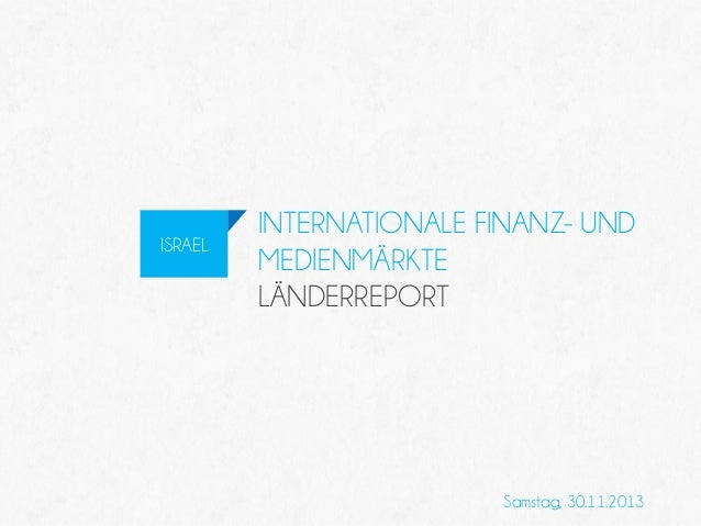 ISRAEL  INTERNATIONALE FINANZ- UND MEDIENMÄRKTE LÄNDERREPORT  Samstag, 30.11.2013