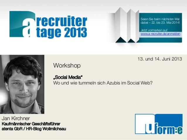 """Jan KirchnerKaufmännischer Geschäftsführeratenta GbR / HR-Blog Wollmilchsau13. und 14. Juni 2013Workshop""""Social Media""""Wo u..."""