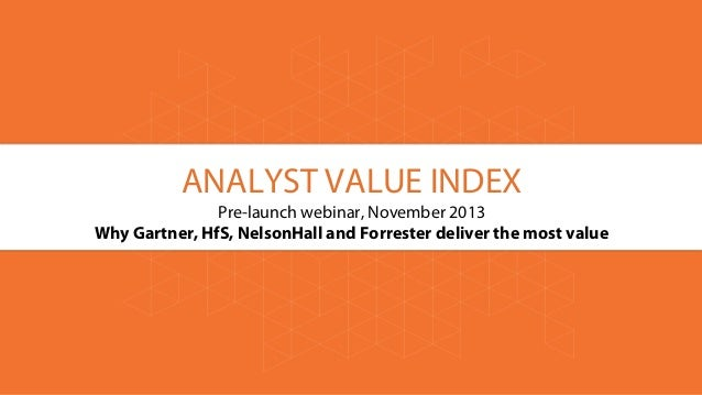 ANALYST VALUE INDEX Pre-launch webinar, November 2013 Why Gartner, HfS, NelsonHall and Forrester deliver the most value
