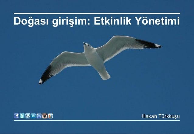 Doğası girişim: Etkinlik Yönetimi  Hakan Türkkuşu 18 Aralık 2013 ©