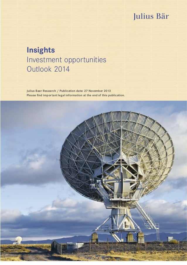 Insights Investment opportunities Outlook 2014 Julius Baer Research / Publication date: 27 November 2013 Please find impor...