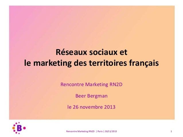 Réseaux sociaux et le marketing des territoires français Rencontre Marketing RN2D Beer Bergman le 26 novembre 2013  Rencon...