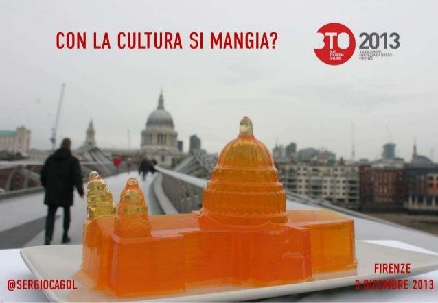 con la cultura si mangia? - #BTO2013