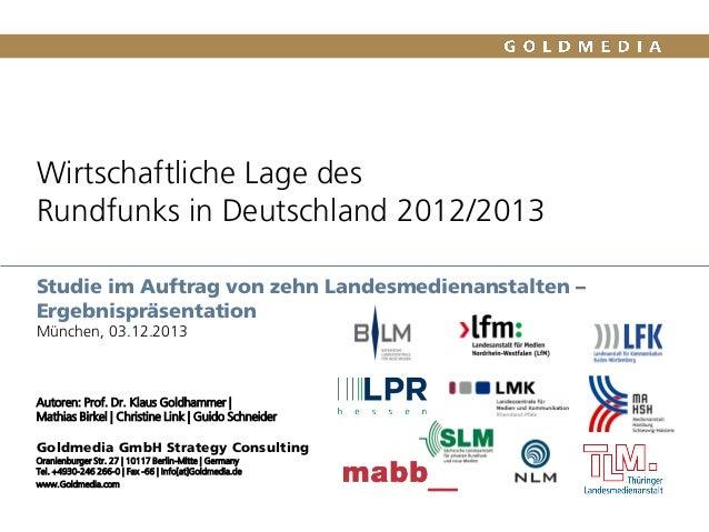 Wirtschaftliche Lage des Rundfunks in Deutschland 2012/2013 Studie im Auftrag von zehn Landesmedienanstalten – Ergebnisprä...