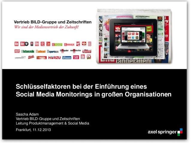 Schlüsselfaktoren bei der Einführung eines Social Media Monitorings in großen Organisationen Sascha Adam Vertrieb BILD-Gru...