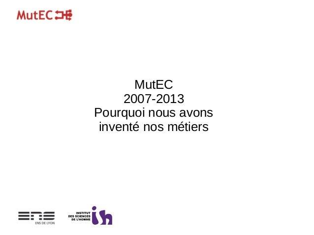 MutEC 2007-2013 Pourquoi nous avons inventé nos métiers