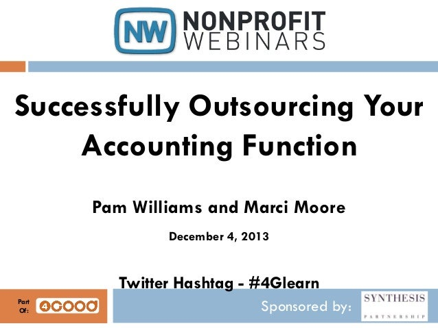 Successfully Outsourcing Your Accounting Function Pam Williams and Marci Moore December 4, 2013  Twitter Hashtag - #4Glear...
