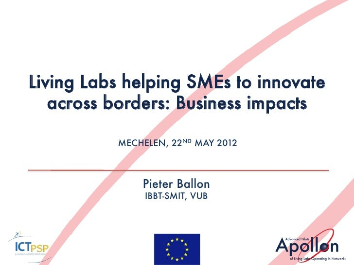 Living Labs helping SMEs to innovate   across borders: Business impacts          MECHELEN, 22ND MAY 2012              Piet...