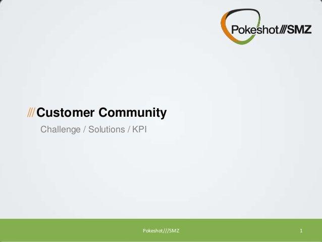 /// Customer Community Challenge / Solutions / KPI  Pokeshot///SMZ  1