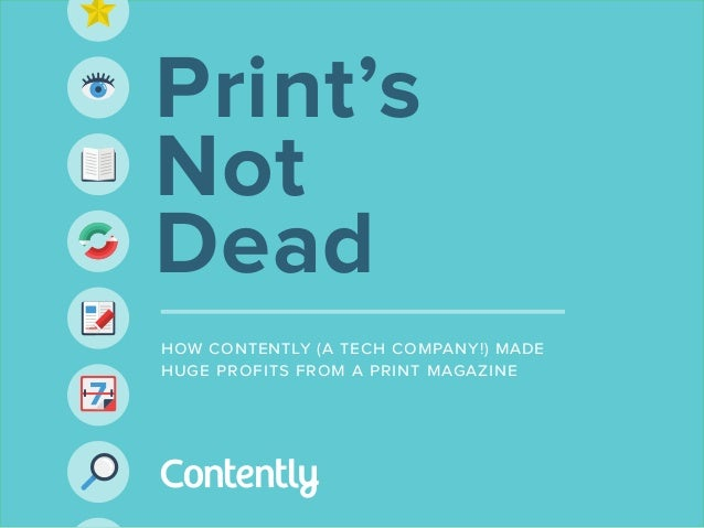 Print's Not Dead how contently ( a tech company !) made huge profits from a print magazine  1