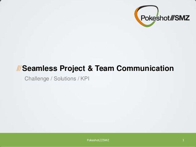 /// Seamless Project & Team Communication Challenge / Solutions / KPI  Pokeshot///SMZ  1