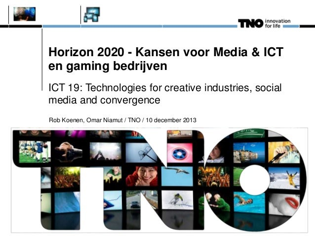 Horizon 2020 - Kansen voor Media & ICT en gaming bedrijven ICT 19: Technologies for creative industries, social media and ...