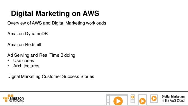 Digital Marketing on AWS Overview of AWS and Digital Marketing workloads Amazon DynamoDB Amazon Redshift Ad Serving and Re...
