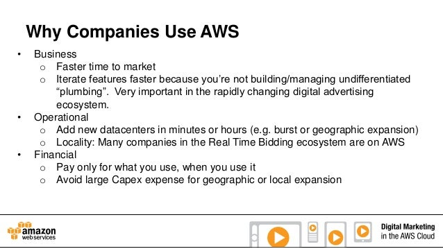 Why Companies Use AWS •  • •  Business o Faster time to market o Iterate features faster because you're not building/manag...