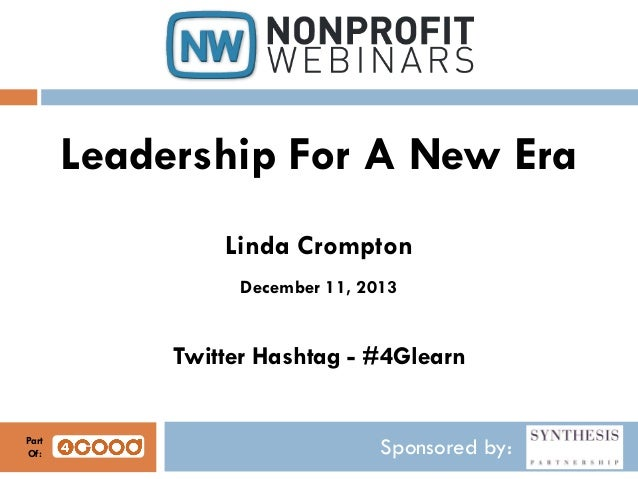 Leadership For A New Era Linda Crompton December 11, 2013  Twitter Hashtag - #4Glearn  Part Of:  Sponsored by: