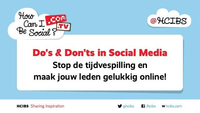 Do's & Don'ts in Social Media Stop de tijdvespilling en maak jouw leden gelukkig online!