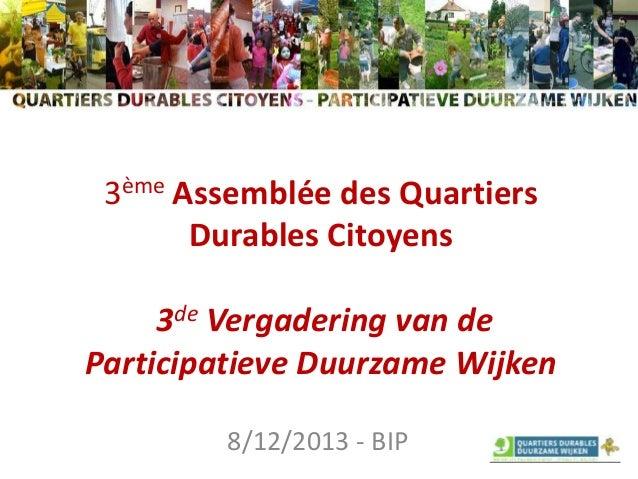 3ème Assemblée des Quartiers Durables Citoyens 3de Vergadering van de Participatieve Duurzame Wijken 8/12/2013 - BIP